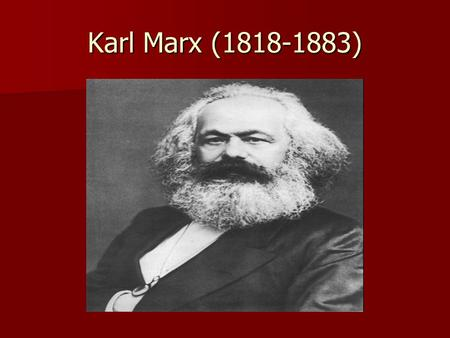 Karl Marx (1818-1883). Early Life Born May 5, 1818 in Trier, Rhineland Born May 5, 1818 in Trier, Rhineland Family converted from Judaism to Catholicism.