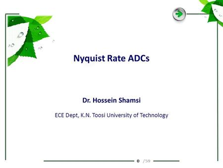 0 /59 Nyquist Rate ADCs Dr. Hossein Shamsi ECE Dept, K.N. Toosi University of Technology.