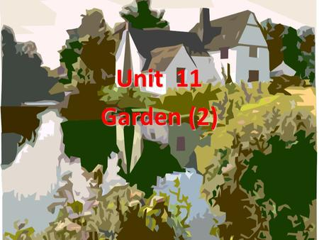Unit 11 Garden (2). + I.Teaching Aims & Requirements: + Let students grasp some useful phrases and sentences + Let students get an overview of gardens.