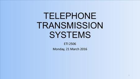 TELEPHONE TRANSMISSION SYSTEMS ETI 2506 Monday, 21 March 2016 1.