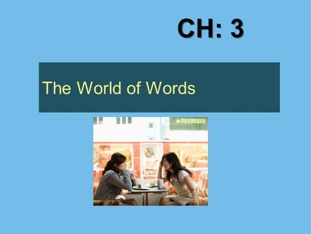 The World of Words CH: 3. The Symbolic Nature of Language Words are symbols  Symbols are arbitrary  Symbols are ambiguous  Symbols are abstract.
