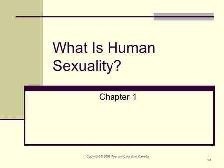 Copyright © 2007 Pearson Education Canada 1-1 What Is Human Sexuality? Chapter 1.