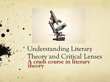 Understanding Literary Theory and Critical Lenses A crash course in literary theory.