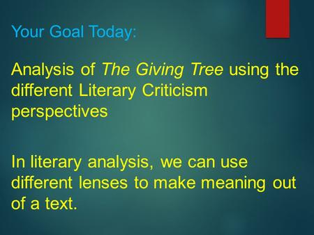 Your Goal Today: Analysis of The Giving Tree using the different Literary Criticism perspectives In literary analysis, we can use different lenses to make.