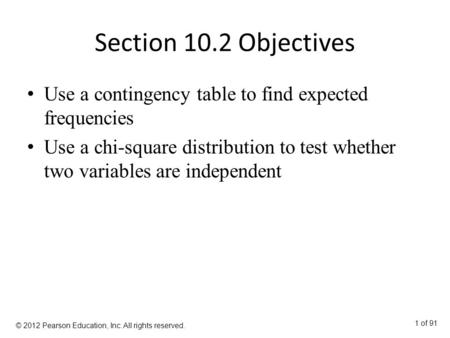 Section 10.2 Objectives Use a contingency table to find expected frequencies Use a chi-square distribution to test whether two variables are independent.