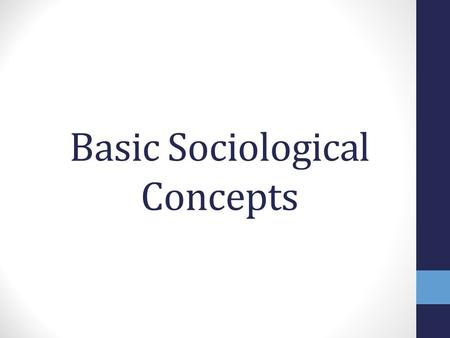 Basic Sociological Concepts. Sociology Sociology is the Systematic study of human behavior Implies that social behavior is regular and patterned Takes.