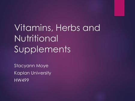 Vitamins, Herbs and Nutritional Supplements Stacyann Moye Kaplan University HW499.