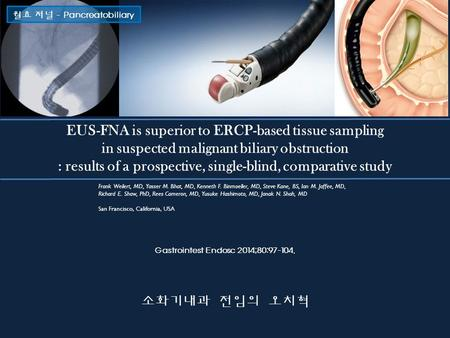 EUS-FNA is superior to ERCP-based tissue sampling in suspected malignant biliary obstruction : results of a prospective, single-blind, comparative study.