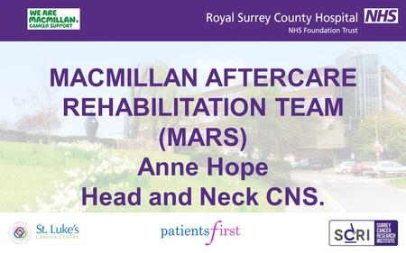 MACMILLAN AFTERCARE REHABILITATION TEAM (MARS) Anne Hope Head and Neck CNS.