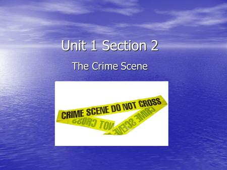 Unit 1 Section 2 The Crime Scene. Physical Evidence Any and all objects that can establish a crime has been committed or can link a crime and its victim.
