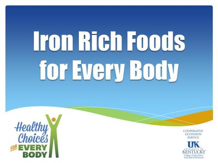 Iron Rich Foods for Every Body. Iron is Used by Every Living Cell in the Human Body Building musclesMaking blood.