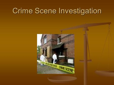 "Crime Scene Investigation. ""There is not only the effect of the criminal on the scene to be considered, but also the manner in which the scene may have."