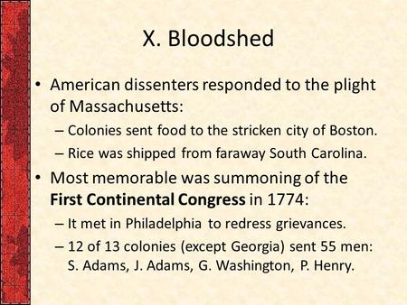 X. Bloodshed American dissenters responded to the plight of Massachusetts: – Colonies sent food to the stricken city of Boston. – Rice was shipped from.