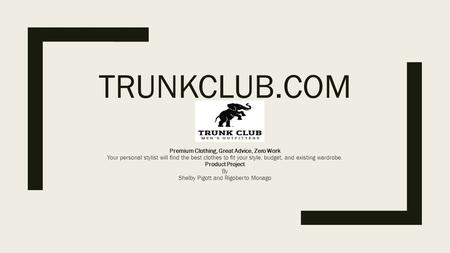 TRUNKCLUB.COM Premium Clothing, Great Advice, Zero Work Your personal stylist will find the best clothes to fit your style, budget, and existing wardrobe.