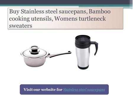 Buy Stainless steel saucepans, Bamboo cooking utensils, Womens turtleneck sweaters Visit our website for Stainless steel saucepansStainless steel saucepans.