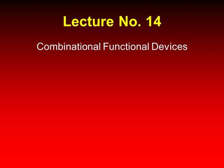 Lecture No. 14 Combinational Functional Devices. Digital Logic &Design Dr. Waseem Ikram Lecture 14.