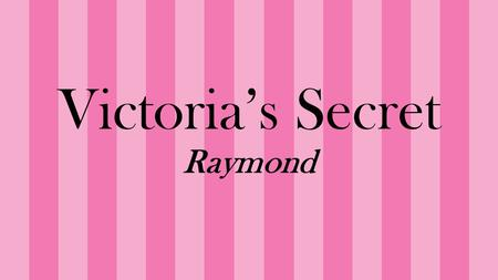 Victoria's Secret Raymond. Biography Roy Larson Raymond (April 15, 1947 – August 26, 1993) was an American businessman who founded the Victoria's Secret.