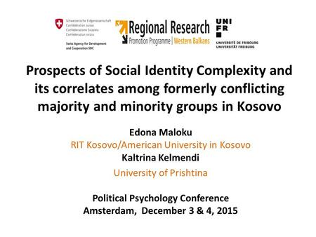 Prospects of Social Identity Complexity and its correlates among formerly conflicting majority and minority groups in Kosovo Edona Maloku RIT Kosovo/American.