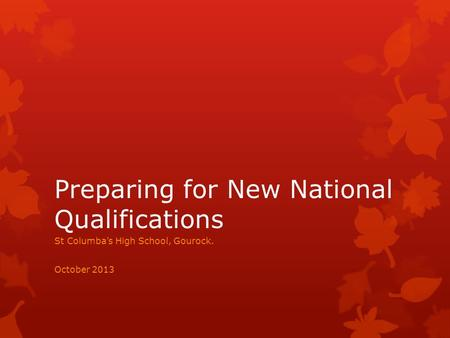 Preparing for New National Qualifications St Columba's High School, Gourock. October 2013.