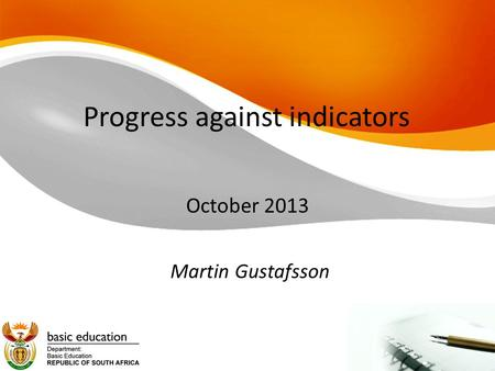 Progress against indicators October 2013 Martin Gustafsson.