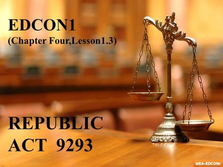 EDCON1 (Chapter Four,Lesson1.3) REPUBLIC ACT 9293 MEA-EDCON1.
