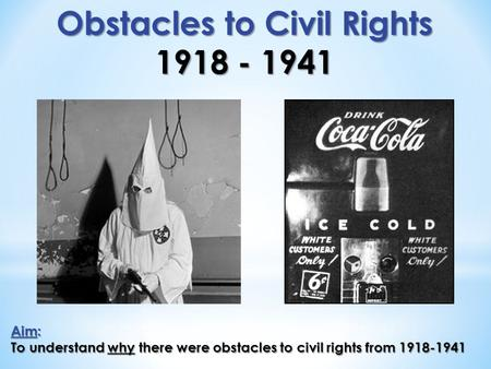 Obstacles to Civil Rights 1918 - 1941 Aim: To understand why there were obstacles to civil rights from 1918-1941.
