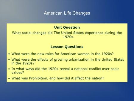 Unit Question What social changes did The United States experience during the 1920s. Lesson Questions What were the new roles for American women in the.