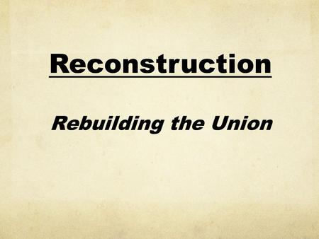 Reconstruction Rebuilding the Union. Defining Questions How would the South be rebuilt physically and socially? How would the former slaves fare as free.