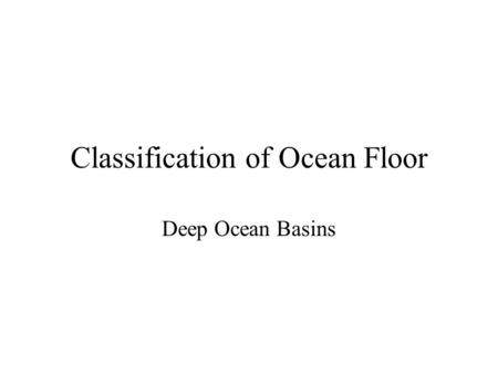 Classification of Ocean Floor Deep Ocean Basins. © 2002 Brooks/Cole, a division of Thomson Learning, Inc. Features of the deep ocean floor:  Oceanic.