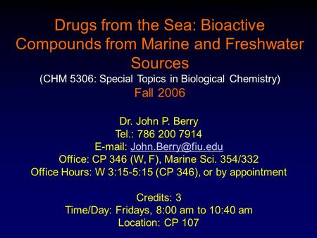 Drugs from the Sea: Bioactive Compounds from Marine and Freshwater Sources (CHM 5306: Special Topics in Biological Chemistry) Fall 2006 Dr. John P. Berry.