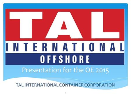 Presentation for the OE 2015 TAL INTERNATIONAL CONTAINER CORPORATION 1.