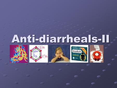 Anti-diarrheals-II. Diarrhoea Opioids Loperamide, Morphine, Codeine Loperamide, Morphine, Codeine Mode of action: 1. increase tone of both small and large.