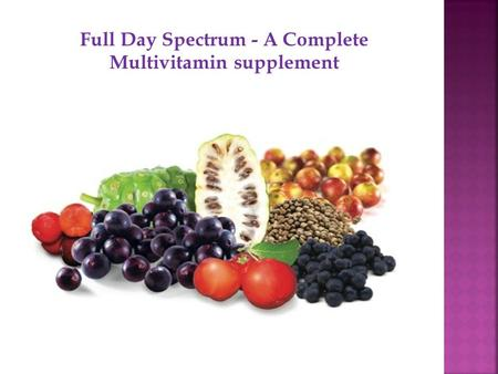 Full Day Spectrum - A Complete Multivitamin supplement.
