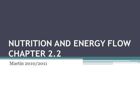 NUTRITION AND ENERGY FLOW CHAPTER 2.2 Martin 2010/2011.
