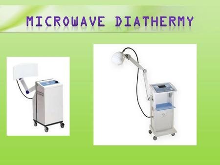 Microwave diathermy Objectives discuss the working of the generator Identify indications and contraindications describe procedure of treatment and techniques.
