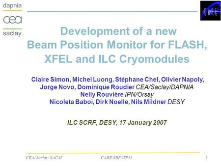 1CEA/ Saclay/ SACM CARE/SRF/WP11 Development of a new Beam Position Monitor for FLASH, XFEL and ILC Cryomodules Claire Simon, Michel Luong, Stéphane Chel,