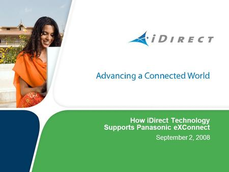 How iDirect Technology Supports Panasonic eXConnect September 2, 2008.