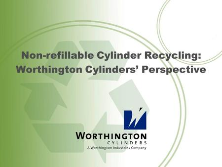 Non-refillable Cylinder Recycling: Worthington Cylinders' Perspective.