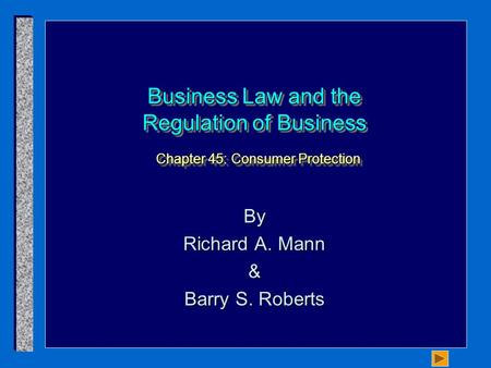 Business Law and the Regulation of Business Chapter 45: Consumer Protection By Richard A. Mann & Barry S. Roberts.