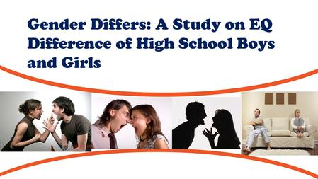 Gender Differs: A Study on EQ Difference of High School Boys and Girls Member: Sandy 、 Ruby 、 Patty 、 Anna.