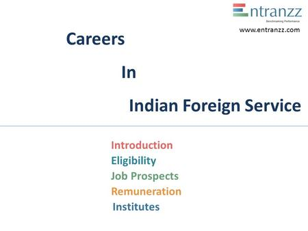 Careers In Indian Foreign Service Introduction Eligibility Job Prospects Remuneration Institutes www.entranzz.com.
