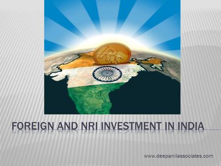 Www.deepanilassociates.com.  Foreign Investment in India-Legal Provisions…………..3  Types of Foreign Investment…………………………………..4  Capital Account Transactions…………………………………5.