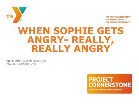 WHEN SOPHIE GETS ANGRY- REALLY, REALLY ANGRY ABC CHAMPION YEAR LESSON #4 PROJECT CORNERSTONE.