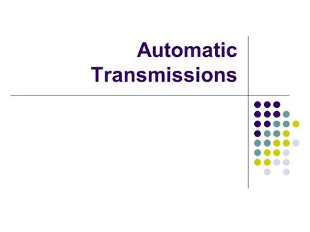 Automatic Transmissions. Job Torque multiplication/speed reduction OR Speed multiplication/torque reduction. To increase torque when needed – such as.