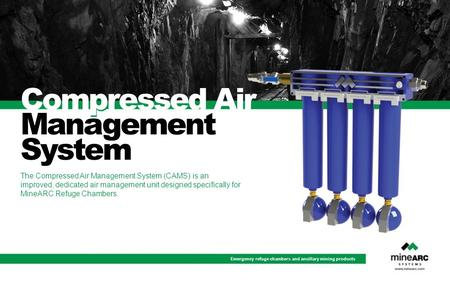 Emergency refuge chambers and ancillary mining products The Compressed Air Management System (CAMS) is an improved, dedicated air management unit designed.
