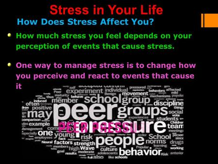 How Does Stress Affect You? How much stress you feel depends on your perception of events that cause stress. One way to manage stress is to change how.