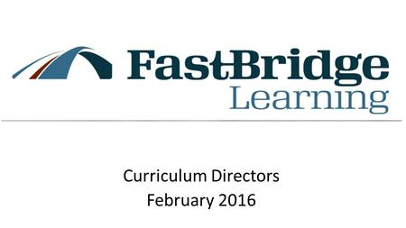 Curriculum Directors February 2016. CBM and CAT: multimodal approach CBM is a basic skills measure of accuracy and automaticity CAT is a measure of the.