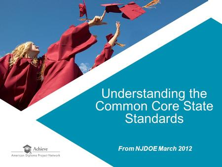 Understanding the Common Core State Standards From NJDOE March 2012.