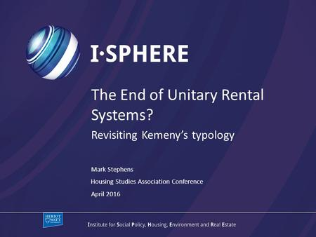 Mark Stephens The End of Unitary Rental Systems? Revisiting Kemeny's typology April 2016 Housing Studies Association Conference.