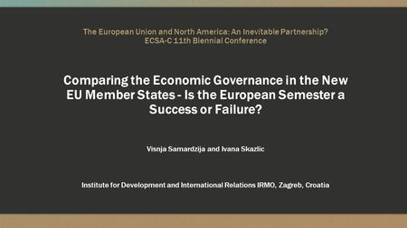 The European Union and North America: An Inevitable Partnership? ECSA-C 11th Biennial Conference Comparing the Economic Governance in the New EU Member.